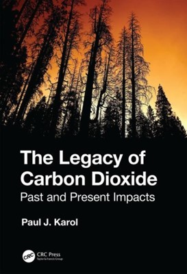 The Legacy of Carbon Dioxide Paul J. (Department of Chemistry Karol, Paul J. (Carnegie Mellon University Karol 9780367190804