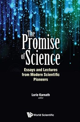 Promise Of Science, The: Essays And Lectures From Modern Scientific Pioneers  9789813273283