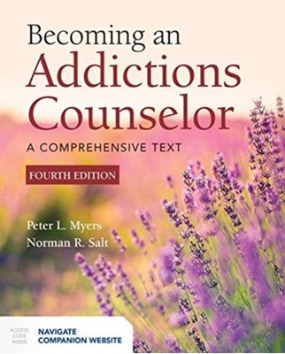 Becoming An Addictions Counselor Peter L. Myers, Norman R. Salt 9781284144154