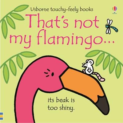 That's not my flamingo... Fiona Watt 9781474950473
