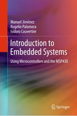 Introduction to Embedded Systems Isidoro Couvertier, Manuel Jimenez, Rogelio Palomera 9781461431428