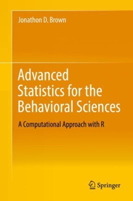 Advanced Statistics for the Behavioral Sciences Jonathon D. Brown 9783319935478