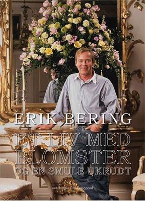 Et liv med blomster og en smule ukrudt Erik Bering 9788772184357