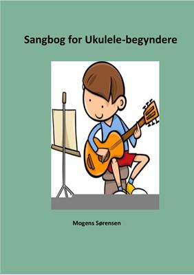 Sangbog for ukulele-begyndere Mogens Sørensen 9788740494952