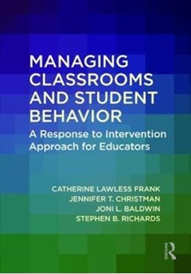 Managing Classrooms and Student Behavior Jennifer T. Christman, Joni L. Baldwin, Catherine (University of Dayton Lawless Frank, Stephen B. Richards 9781138723115