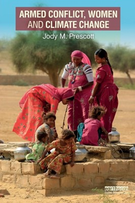 Armed Conflict, Women and Climate Change Jody M. (University of Vermont Prescott 9781138205352