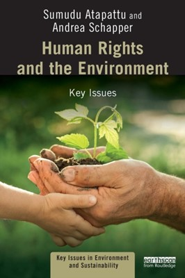Human Rights and the Environment Sumudu (University of Wisconsin Atapattu, Andrea Schapper 9781138722750