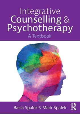 Integrative Counselling and Psychotherapy Mark Spalek, Basia (University of Derby Spalek 9781138301016