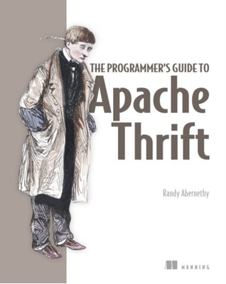 Programmer's Guide to Apache Thrift Randy Abernethy 9781617296161