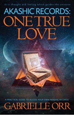 Akashic Records: One True Love Gabrielle (Gabrielle Orr) Orr 9781940265582