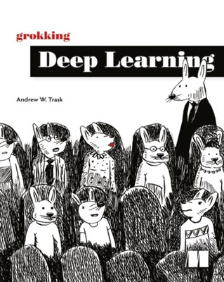 Grokking Deep Learning Andrew W Trask 9781617293702