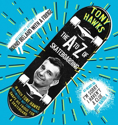 The A to Z of Skateboarding Tony Hawks 9781783526727