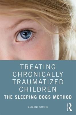 Treating Chronically Traumatized Children Arianne (Herlaarhof Child and Adolescent Psychiatric Hospital Struik 9780367076153