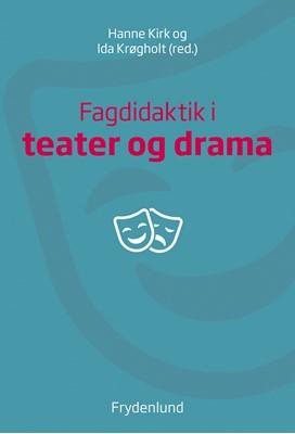 Fagdidaktik i teater og drama Hanne Kirk, Ida Krøgholt 9788772160078