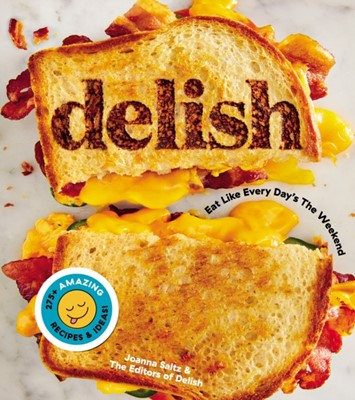 Delish: Eat Like Every Day's the Weekend Editors of Delish, Saltz 9781328498861