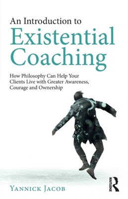 An Introduction to Existential Coaching Yannick Jacob 9780367139995