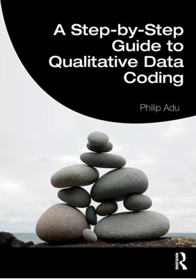 A Step-by-Step Guide to Qualitative Data Coding Philip (The National Centre for Academic and Dissertation Excellence Adu 9781138486874