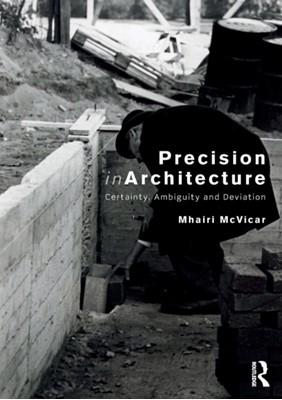 Precision in Architecture Mhairi (Senior Lecturer McVicar 9780415789615