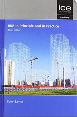 BIM in Principle and in Practice, Third edition Peter Barnes 9780727763693