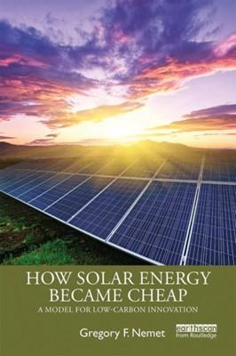How Solar Energy Became Cheap Gregory F. Nemet 9780367136598