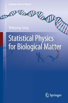 Statistical Physics for  Biological Matter Wokyung Sung 9789402415834