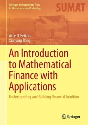 An Introduction to Mathematical Finance with Applications Arlie O. Petters, Xiaoying Dong 9781493937813