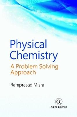 Physical Chemistry Ramprasad Misra 9781842658840