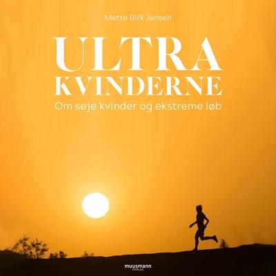 Ultrakvinderne - Om seje kvinder og ekstreme løb Mette Birk Jensen 9788726234381