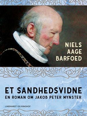 Et sandhedsvidne – En roman om Jakob Peter Mynster Niels Aage Barfoed 9788726183375
