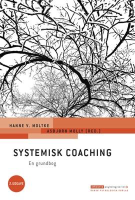 Systemisk coaching Asbjørn Molly (red.), Hanne V. Moltke (red.) 9788771586954