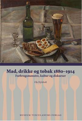 Mad, drikke og tobak 1880-1914 Ole Hyldtoft 9788763546607