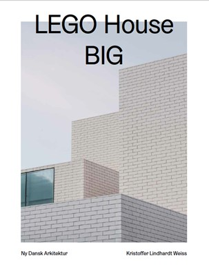 LEGO House, BIG – Ny dansk arkitektur Bd. 3 Kristoffer Lindhardt Weiss 9788793604483