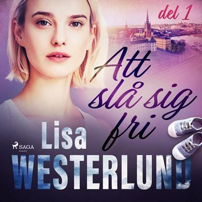 Att slå sig fri del 1 Lisa Westerlund 9788726211047