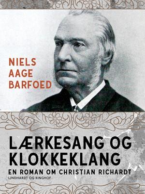 Lærkesang og klokkeklang – En roman om Christian Richardt Niels Aage Barfoed 9788726183382