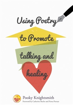 Using Poetry to Promote Talking and Healing Pooky Knightsmith 9781785920530