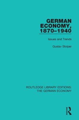 German Economy, 1870-1940 Gustav Stolper 9780415788373