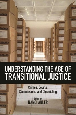 Understanding the Age of Transitional Justice  9780813597768