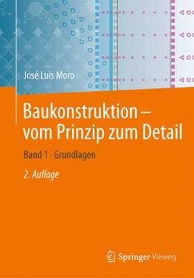 Baukonstruktion - vom Prinzip zum Detail Jose Luis Moro 9783662574027