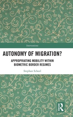 Autonomy of Migration? Stephan Scheel 9781138285361