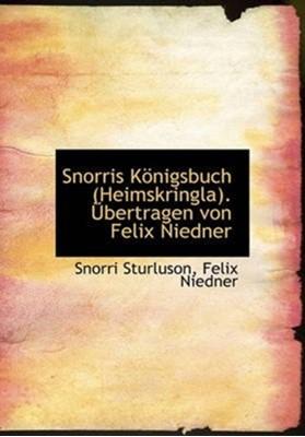 Snorris Konigsbuch (Heimskringla). Ubertragen Von Felix Niedner Felix Niedner, Snorri Sturluson 9781117495040