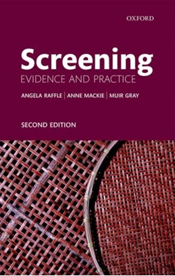 Screening Angela E. (Consultant in Public Health Raffle, J. A. Muir (Programmes Director Gray, Anne (Director of Programmes Mackie 9780198805984