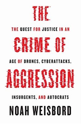 The Crime of Aggression Noah Weisbord 9780691169873