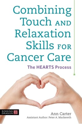 Combining Touch and Relaxation Skills for Cancer Care Ann Carter 9781848193529