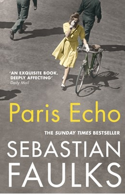 Paris Echo Sebastian Faulks 9781784704100