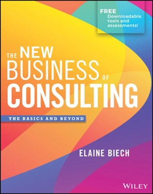 The New Business of Consulting Elaine Biech 9781119556909
