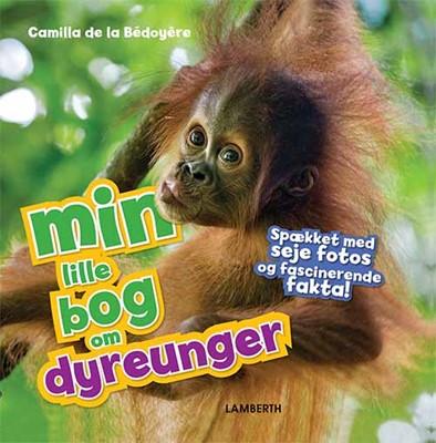 Min lille bog om dyreunger Camilla De la Bédoyère 9788771616491