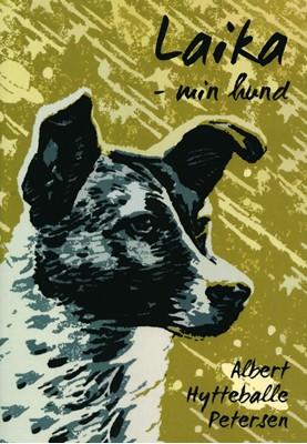 Laika - min hund Albert Hytteballe Petersen 9788793871007