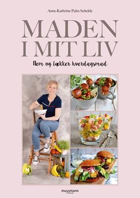 Maden i mit liv Anne-Kathrine Schelde, Anne-Kathrine Palm Schelde 9788793679290