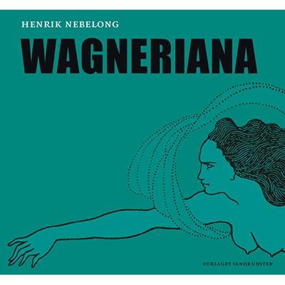 Wagneriana Henrik Nebelong 9788776955823