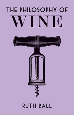 The Philosophy of Wine Ruth Ball 9780712352789